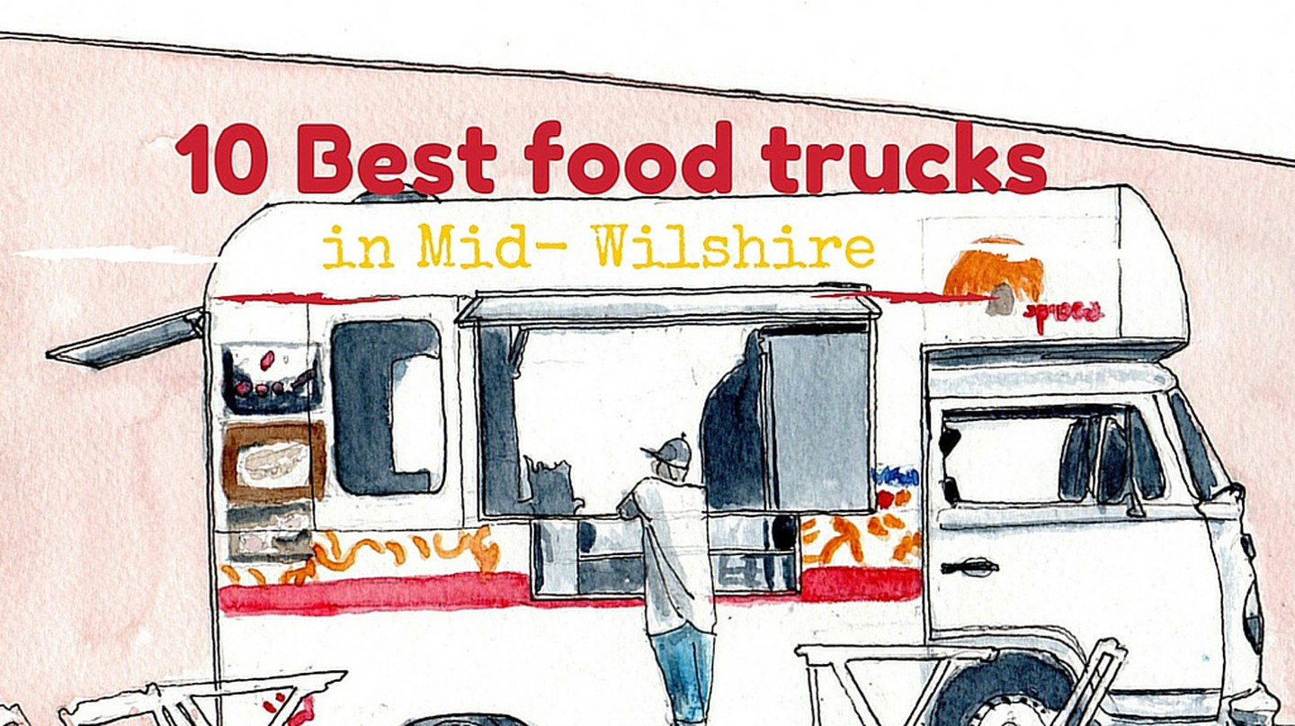 The 10 Best Food Trucks In Mid-Wilshire, Los Angeles