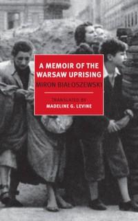 A Memoir of the Warsaw Uprising by Miron Białoszewski