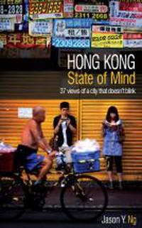 Jason Y. Ng, Lee Po Ng - Hong Kong State of Mind: 37 Views of a City That Doesn't Blink