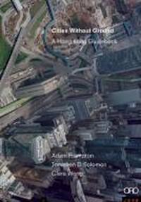 Jonathan Solomon, Clara Wong, Adam Frampton - Cities Without Ground: A Hong Kong Guidebook