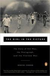 The Girl in the Picture: The Story of Kim Phuc, the Photograph, and the Vietnam War (2001) – Denise Chong