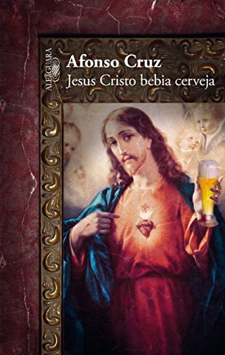 Jesus Christ Drank Beer, Portuguese Edition © Courtesy of Alfaguara