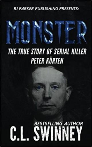 Monster: The True Story of Serial Killer Peter Kurten by C.L.Swinney | Courtesy of RJ Parker Publishing