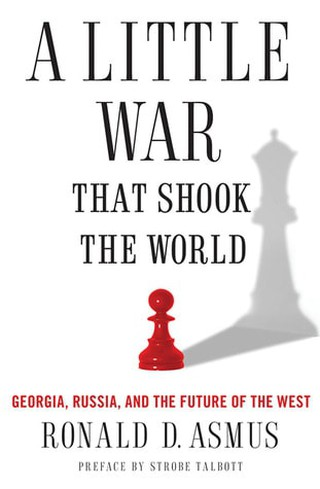 A Little War That Shook the World Georgia, Russia and the Future of the West
