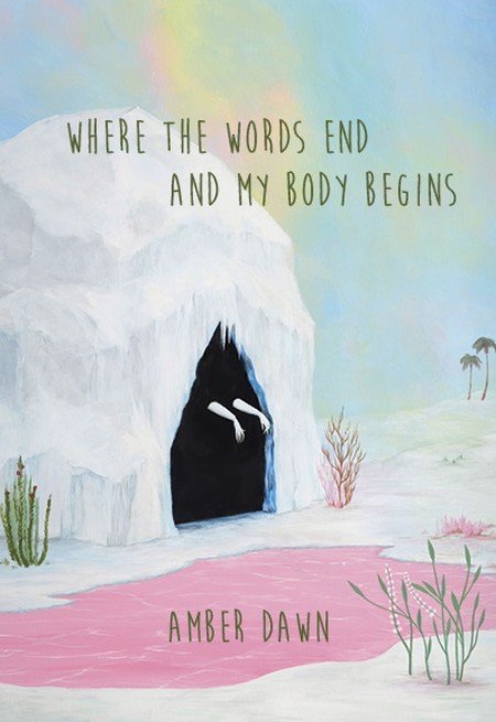 Where The Words End and My Body Begins   © Arsenal Pulp Press