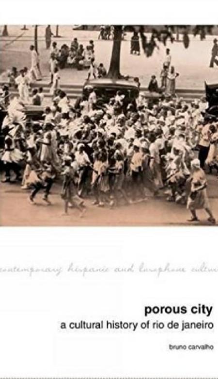 Porous City: A Cultural History of Rio de Janeiro | © Liverpool University Press
