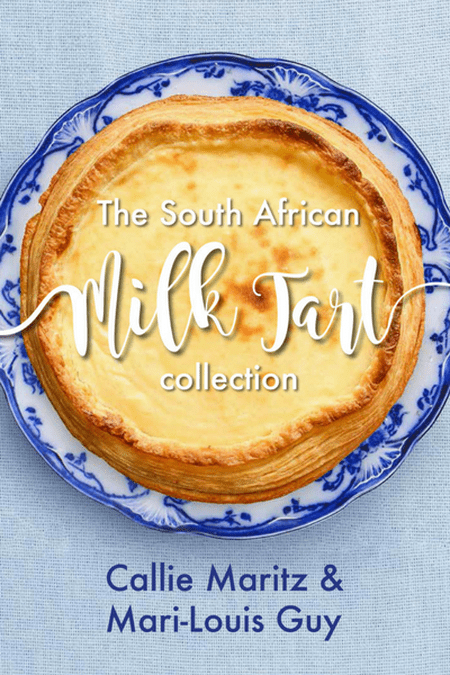 Book cover: The South African Milk Tart Collection by Callie Maritz & Mari-Louis Guy