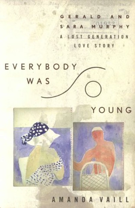 'Everybody Was So Young: Gerald and Sara Murphy: A Lost Generation Love Story' by Amanda Vaill