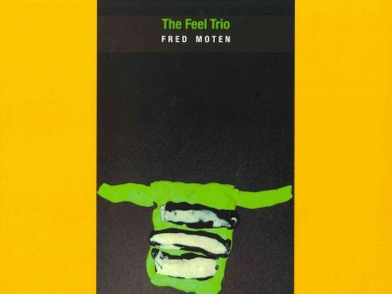 Fred Moten's The Feel Trio (2014)   Courtesy of Letter Machine Editions