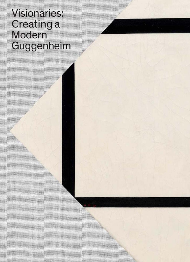 Visionaries: Creating A Modern Guggenheim edited by Megan Fontanella | Courtesy of Guggenheim Museum Publications