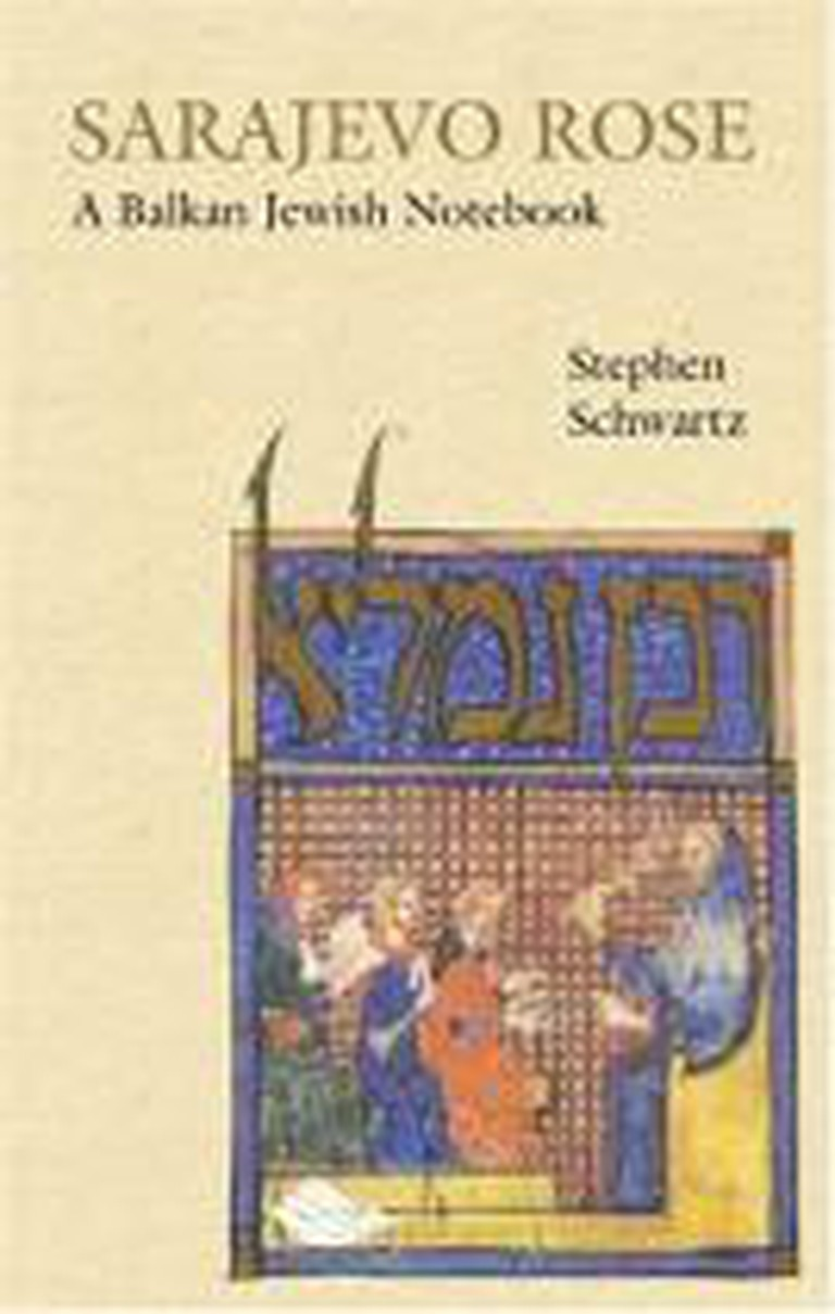 Sarajevo Rose: A Balkan Jewish Notebook by Stephen Schwartz