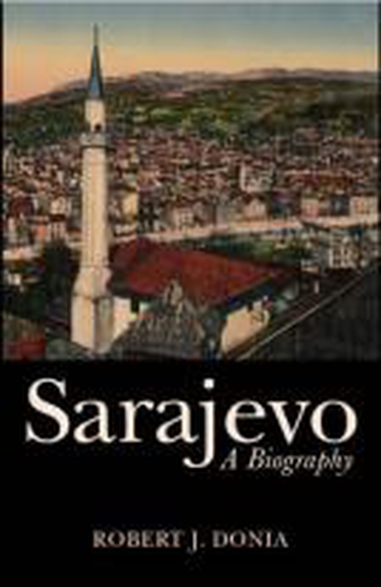 Sarajevo: A Biography by Robert J. Donia