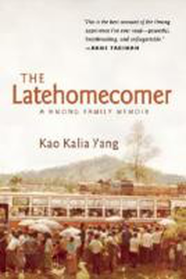 The Latehomecomer: A Hmong Family Memoir (2008) – Kao Kalia Yang