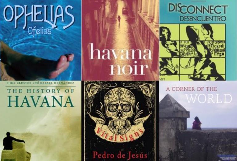 Ophelias   © Cubana Books; Havana Noir   © Akashic Books; Disconnect © Cubanabooks; The History of Havana © Palgrave Macmillan; Vital Signs   © Lavender Ink; A Corner of the World   © City Lights Publishers