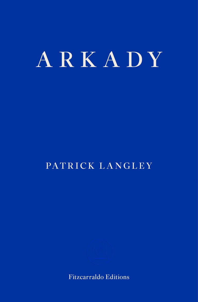 Arkady by Patrick Langley [Fitzcarraldo Editions] (1)