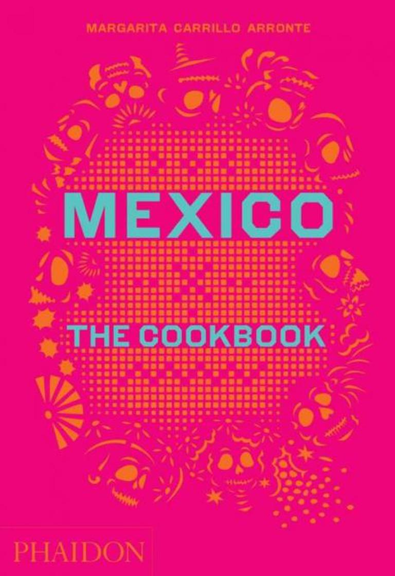 Mexico - The Cookbook   © Phaidon Press