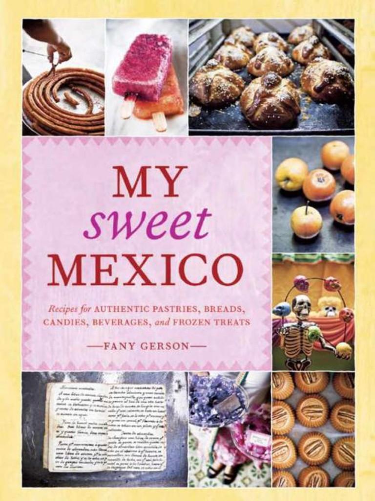 My Sweet Mexico   © Ten Speed Press