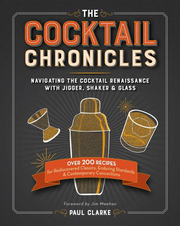The Cocktail Chronicles by Paul Clarke