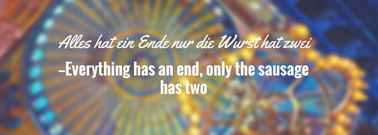 Closest English approximation: Everything comes to an end