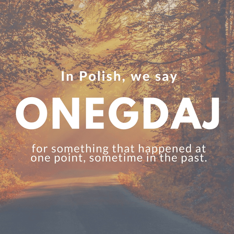 Onegdaj-In the past