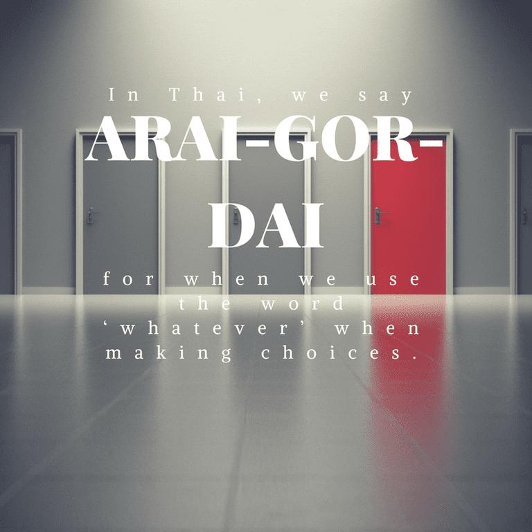 "Arai-gor-dai for the word ""whatever"""
