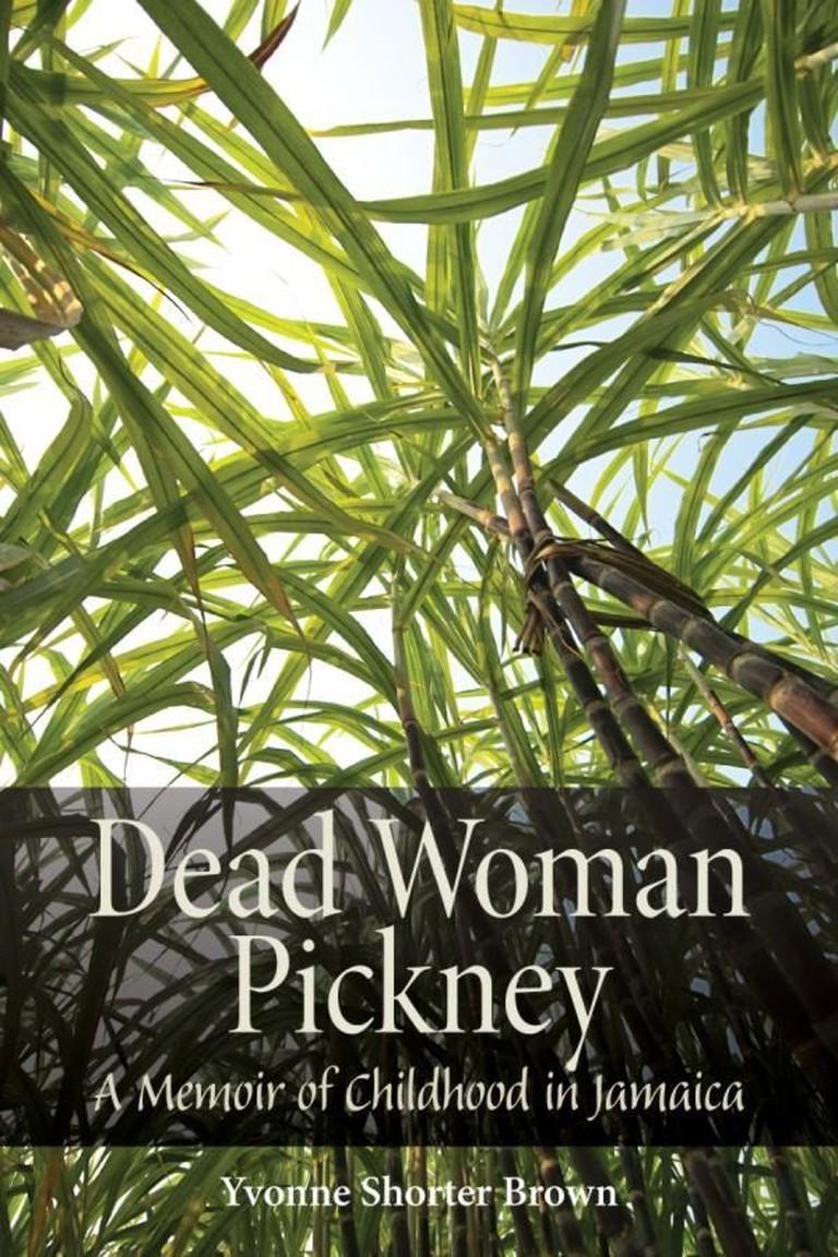 Dead Woman Pickney: A Memoir of Childhood in Jamaica by Yvonne Shorter Brown