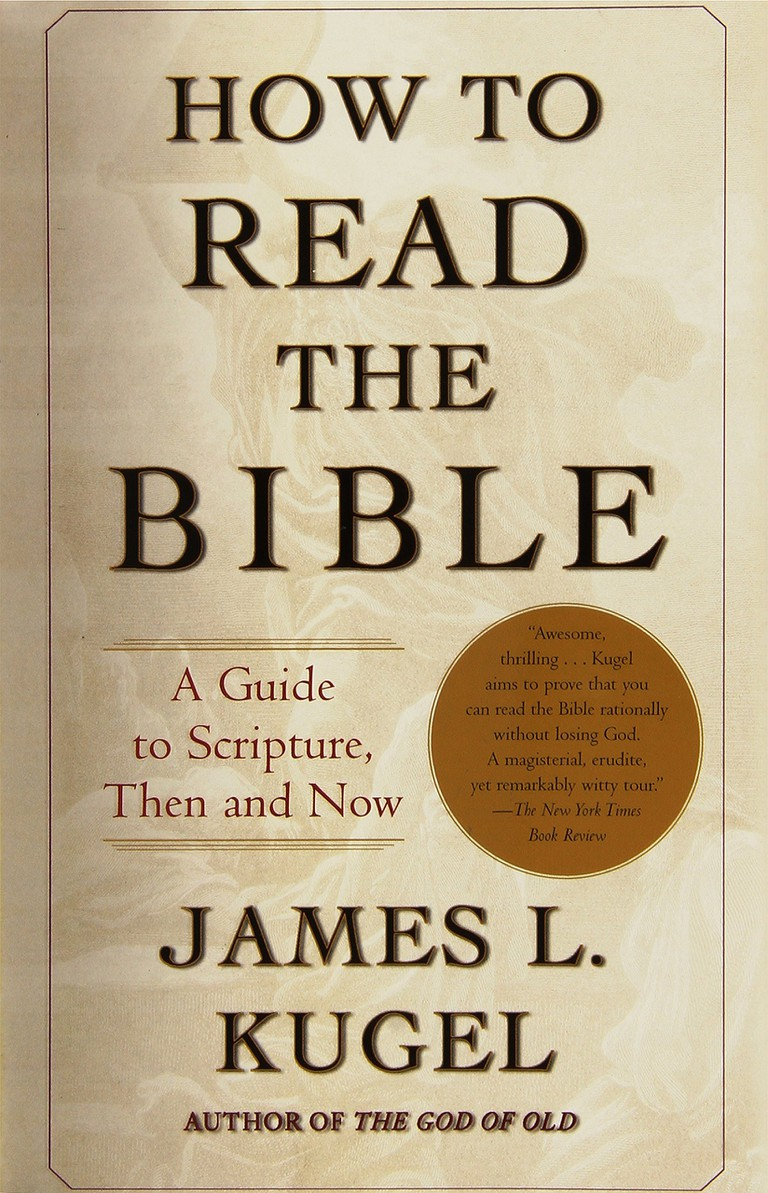 How to Read the Bible A Guide to Scripture Then and Now by James L Kugel