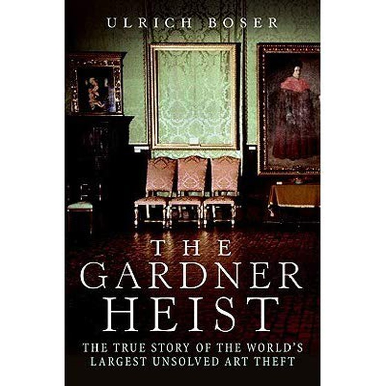'The Gardner Heist: The True Story of the World's Largest Unsolved Art Theft' by Ulrich Boser