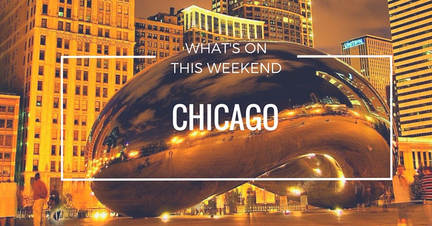 What's On This Weekend In Chicago | 25 - 27 March 2016