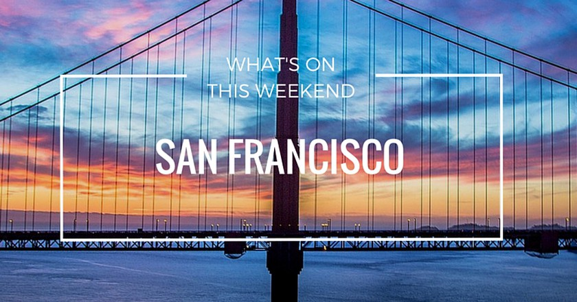 What's On In San Francisco | Weekend March 25–27 2016