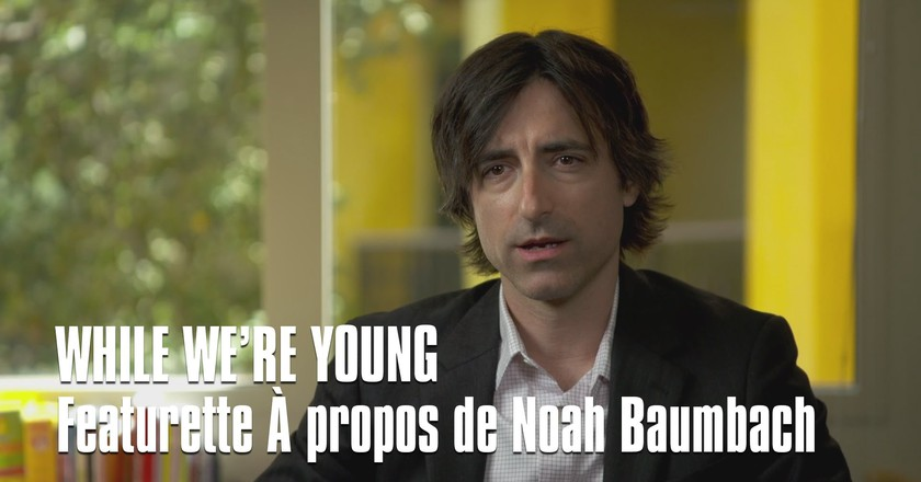 WHILE WE'RE YOUNG - FEATURETTE REALISATEUR - Ben Stiller, Naomi Watts, Amanda Seyfried| © Mars Fiilms/youtube