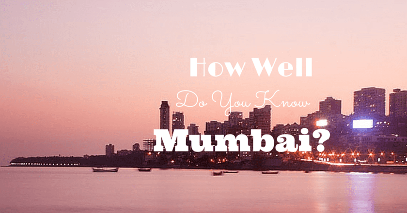 Quiz : How Well Do You Know Mumbai?
