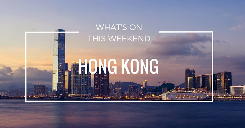 What's On This Weekend In Hong Kong
