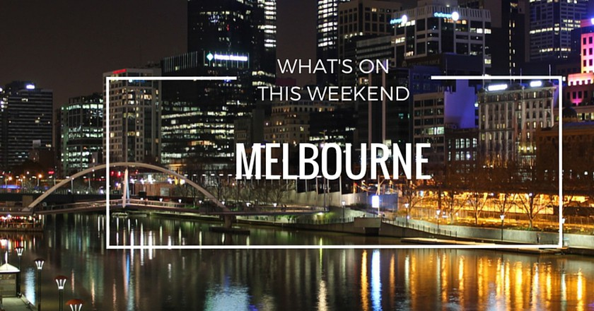 What's On This Weekend In Melbourne | July 15-17