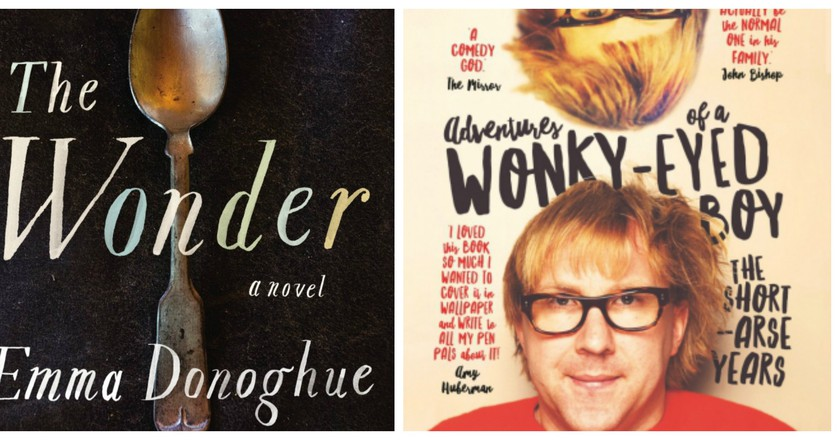The Lesser Bohemians by Eimear McBride   Faber & Faber / The Wonder by Emma Donoghue   Picador / Adventures of a Wonky-Eyed Boy: The Short-Arse Years by Jason Byrne   Gill Books