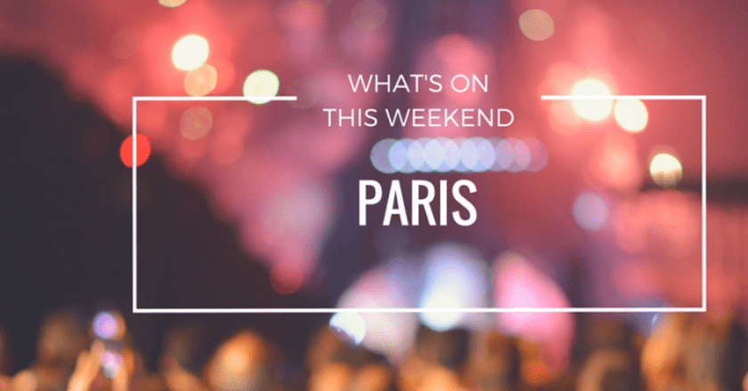 What's On In Paris | Weekend 27-29 May 2016