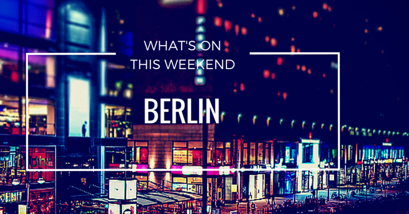 What's On This Weekend In Berlin | March 25-27