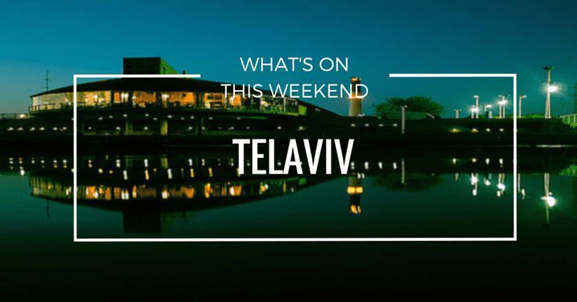 What's On This Weekend in Tel Aviv
