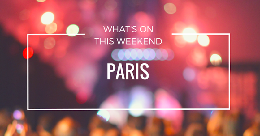 What's On In Paris | Weekend 29 April - May 1st 2016