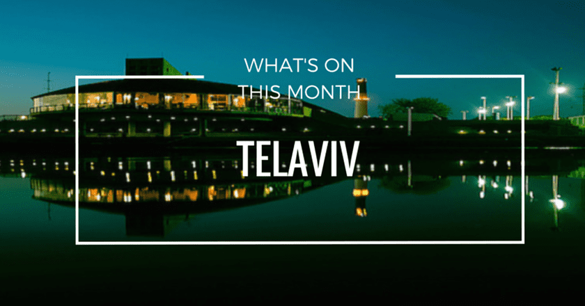 What's On This Month in Tel Aviv | May 2016