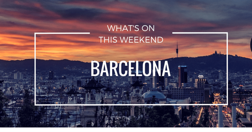 What's On In Barcelona | Weekend 29 April – 1 May 2016