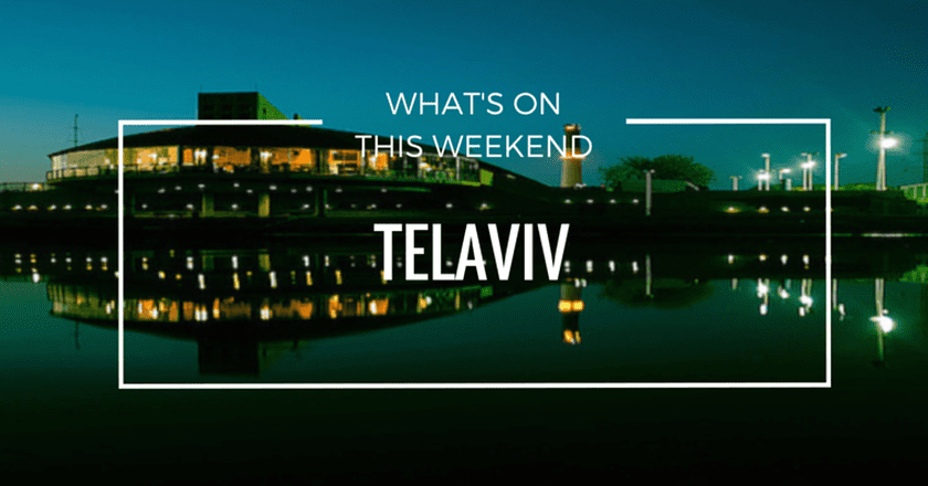 What's On In Tel Aviv   Weekend April 28 - 30th, 2016