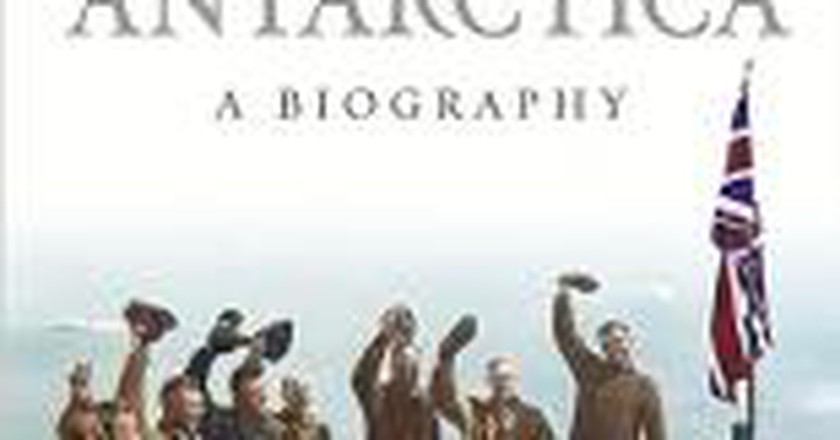 The World's History in One Continent: David Day's 'Antarctica: A Biography'
