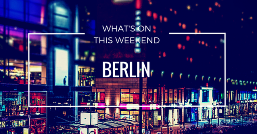 What's On This Weekend In Berlin