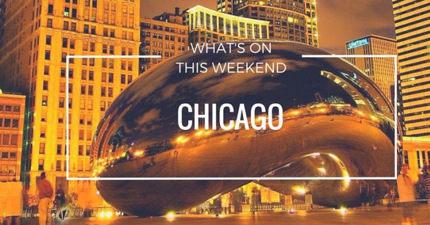 What's On This Weekend In Chicago | 11 - 13 March 2016