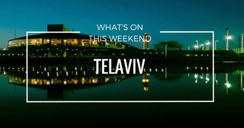 What's On This Weekend In Tel Aviv | March 24th-26th