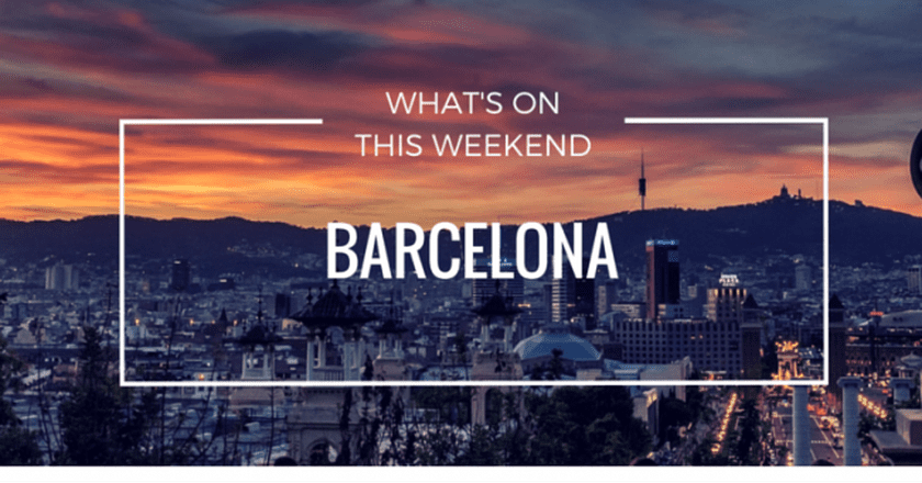 What's On In Barcelona | Weekend 6 – 8 May 2016