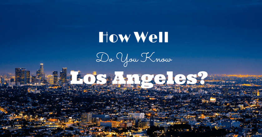 Quiz: How Well Do You Know Los Angeles?
