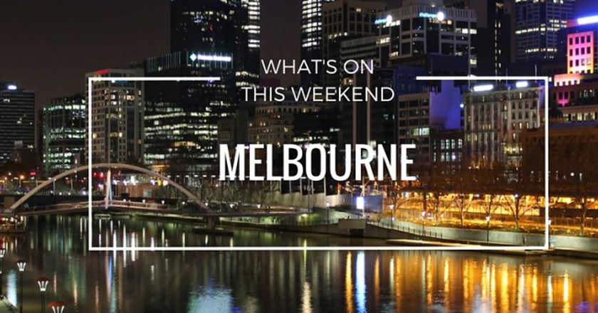 What's On This Weekend In Melbourne | May 7 - 9